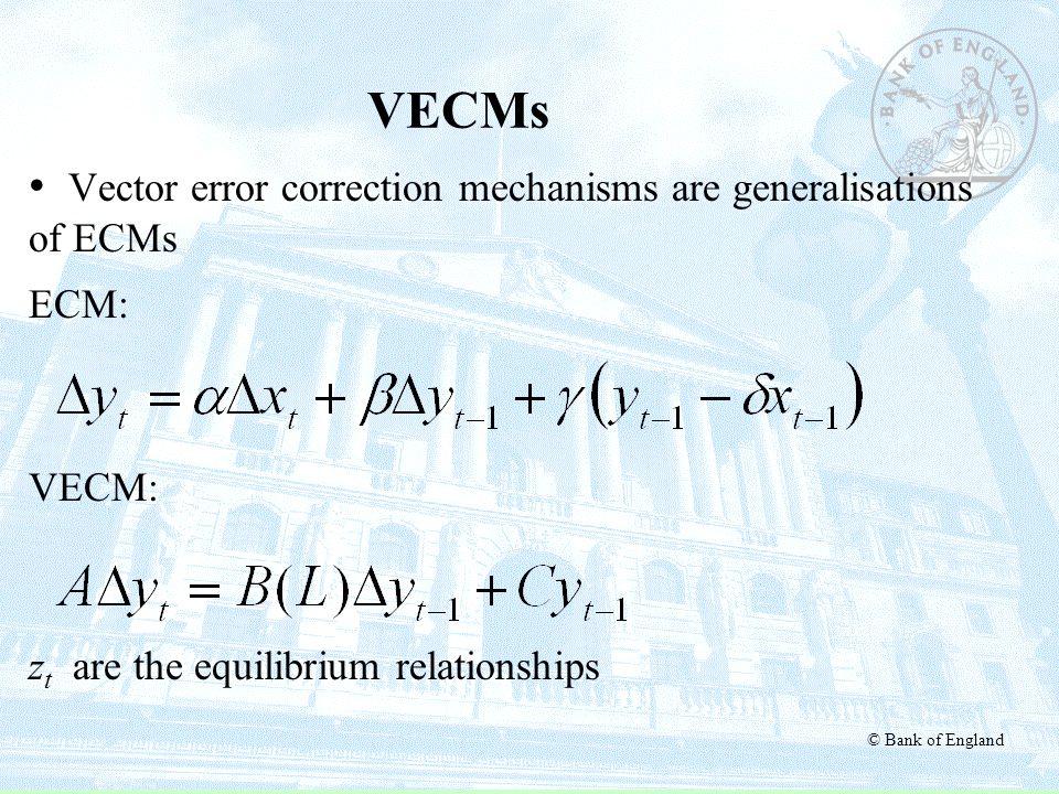 VECMs Vector error correction mechanisms are generalisations of ECMs