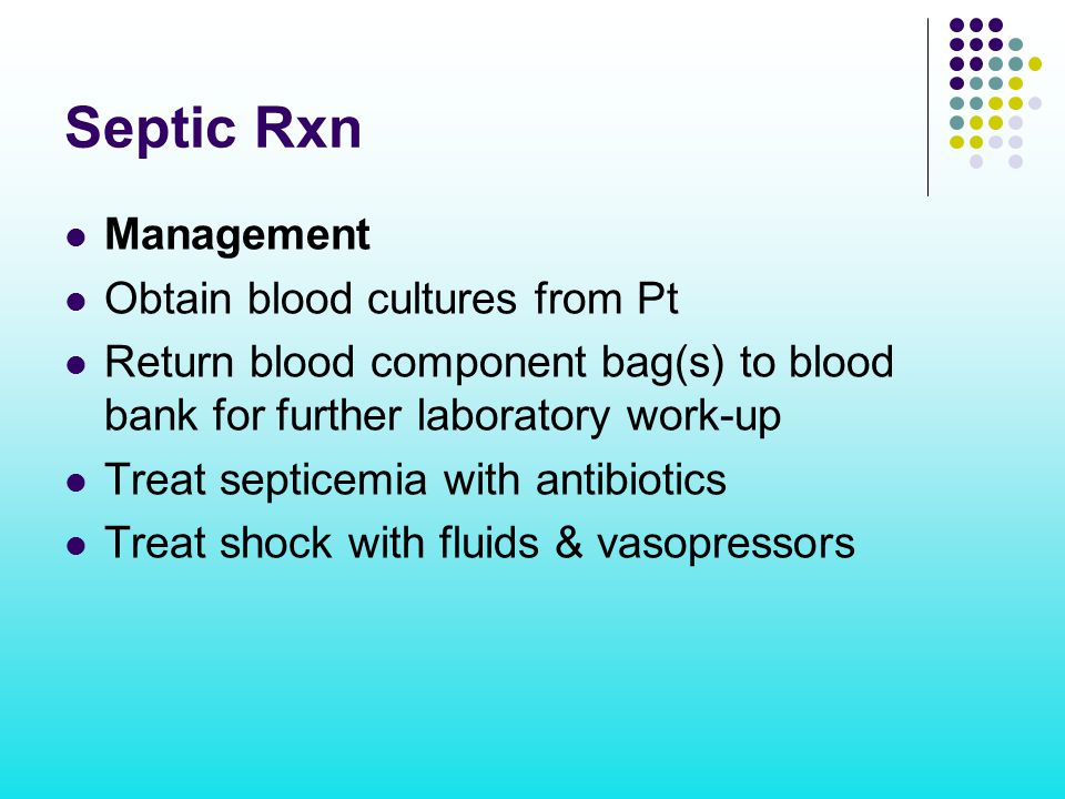 Septic Rxn Management Obtain blood cultures from Pt