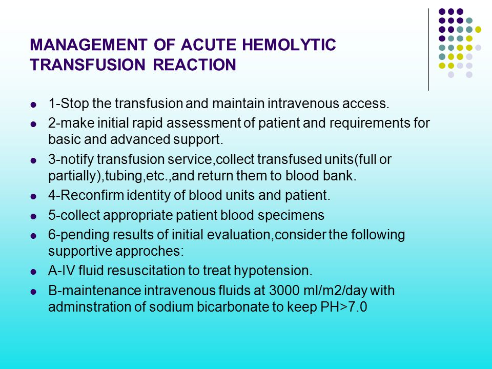 MANAGEMENT OF ACUTE HEMOLYTIC TRANSFUSION REACTION