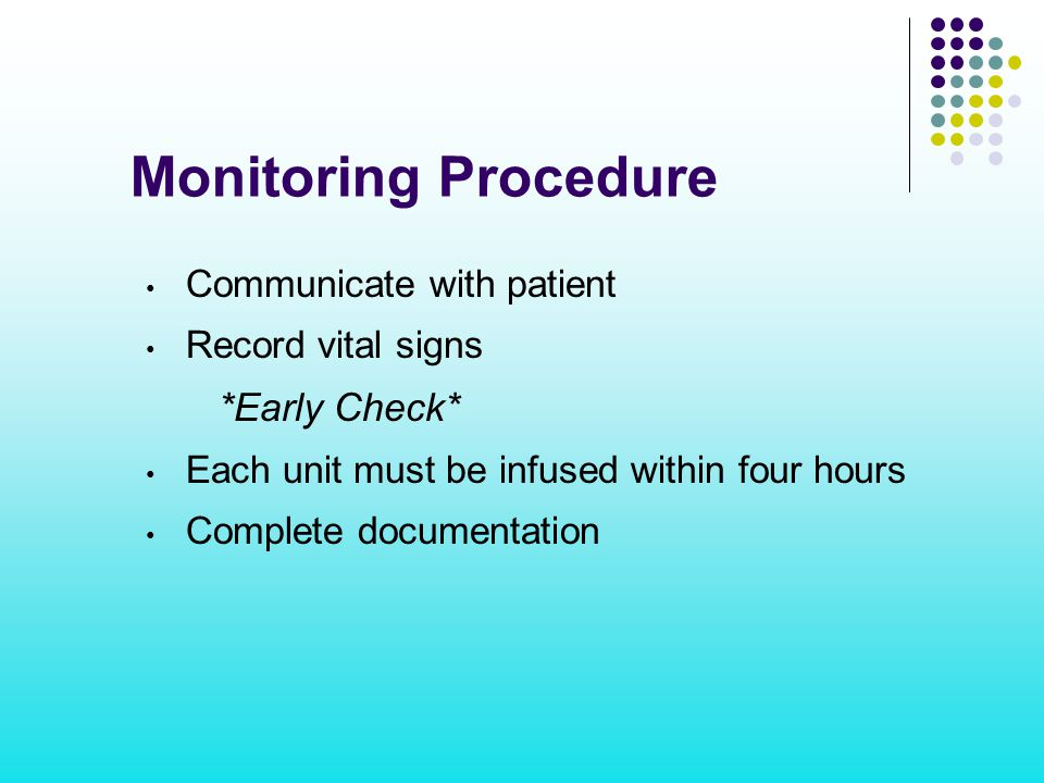 Monitoring Procedure *Early Check* Communicate with patient
