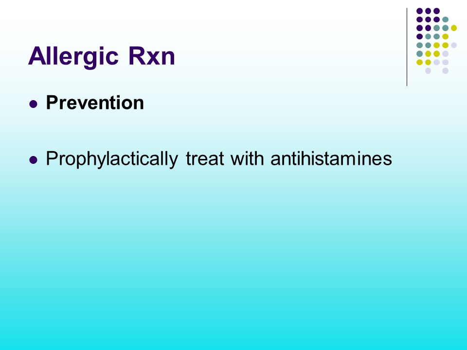 Allergic Rxn Prevention Prophylactically treat with antihistamines
