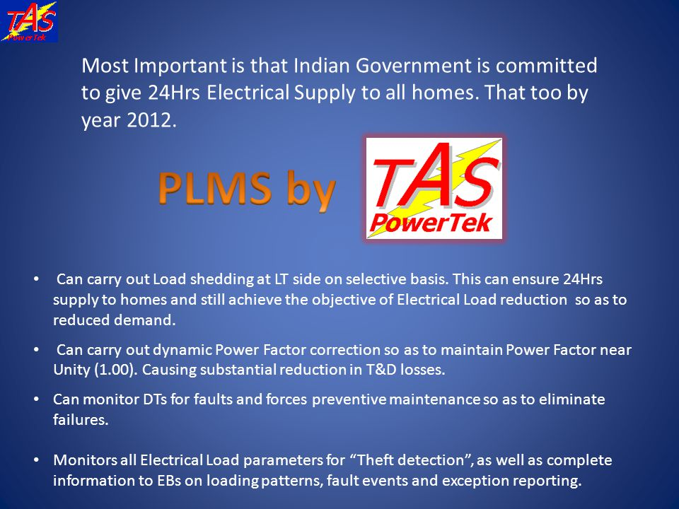 Most Important is that Indian Government is committed to give 24Hrs Electrical Supply to all homes. That too by year 2012.
