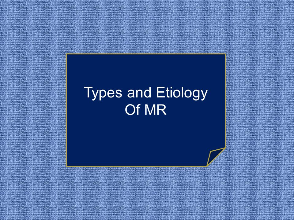 Types and Etiology Of MR
