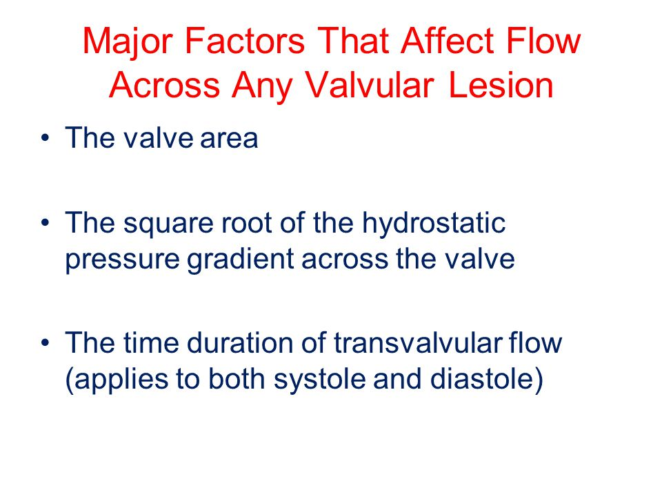 Major Factors That Affect Flow Across Any Valvular Lesion