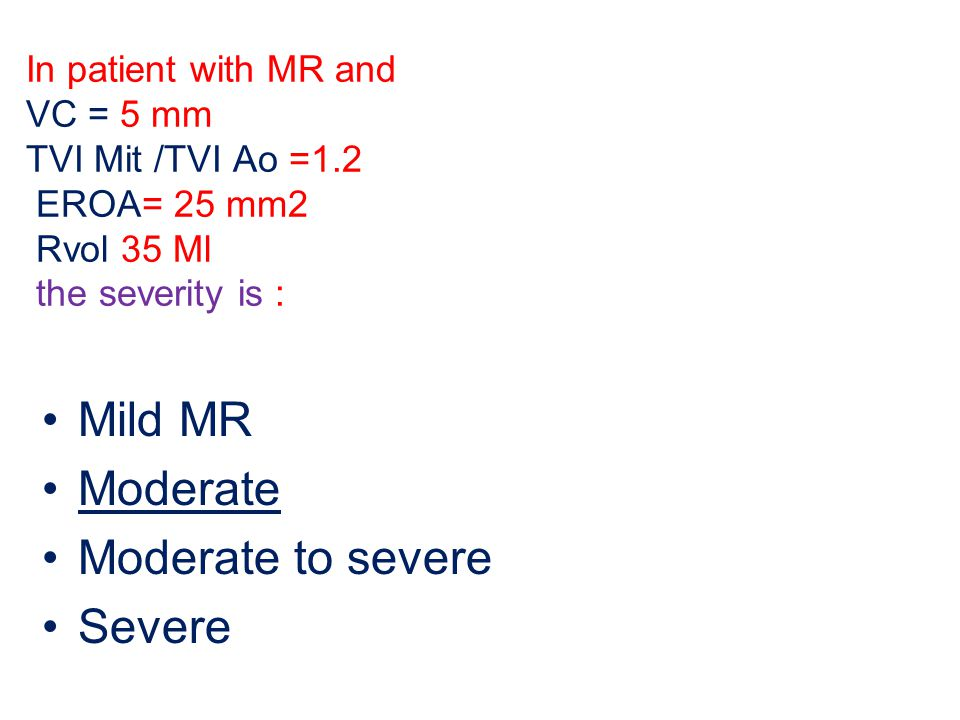 Mild MR Moderate Moderate to severe Severe