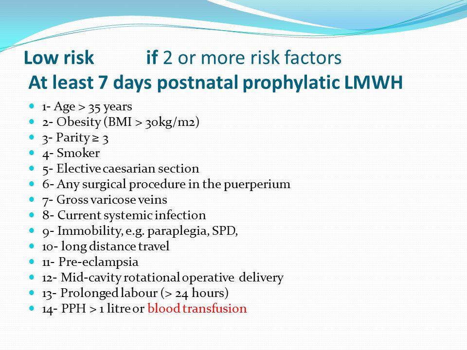 Low risk if 2 or more risk factors At least 7 days postnatal prophylatic LMWH
