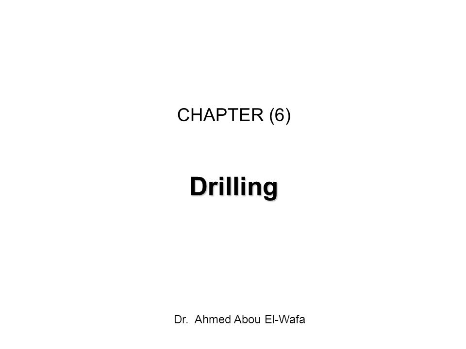 CHAPTER (6) Drilling Dr. Ahmed Abou El-Wafa