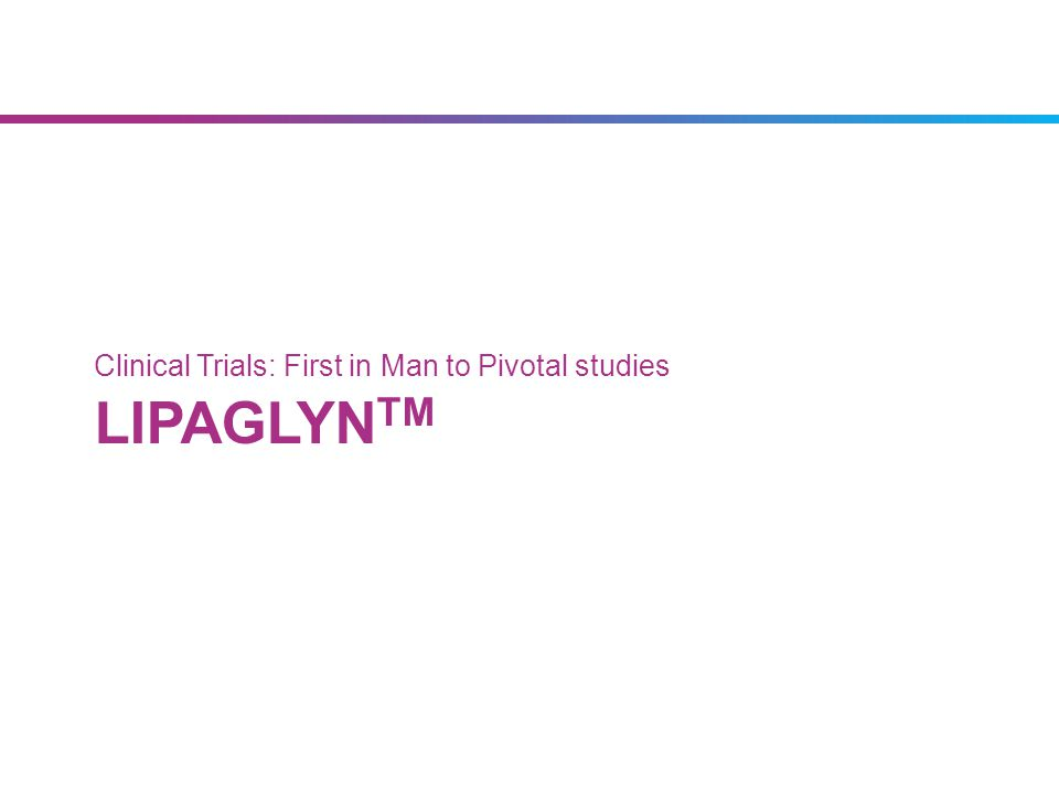 LipaglynTM clinical trial programs – as per global standard