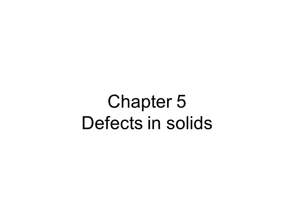 Chapter 5 Defects in solids