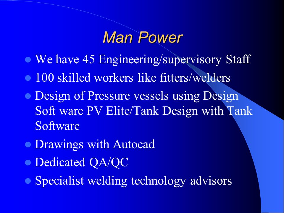 Man Power We have 45 Engineering/supervisory Staff