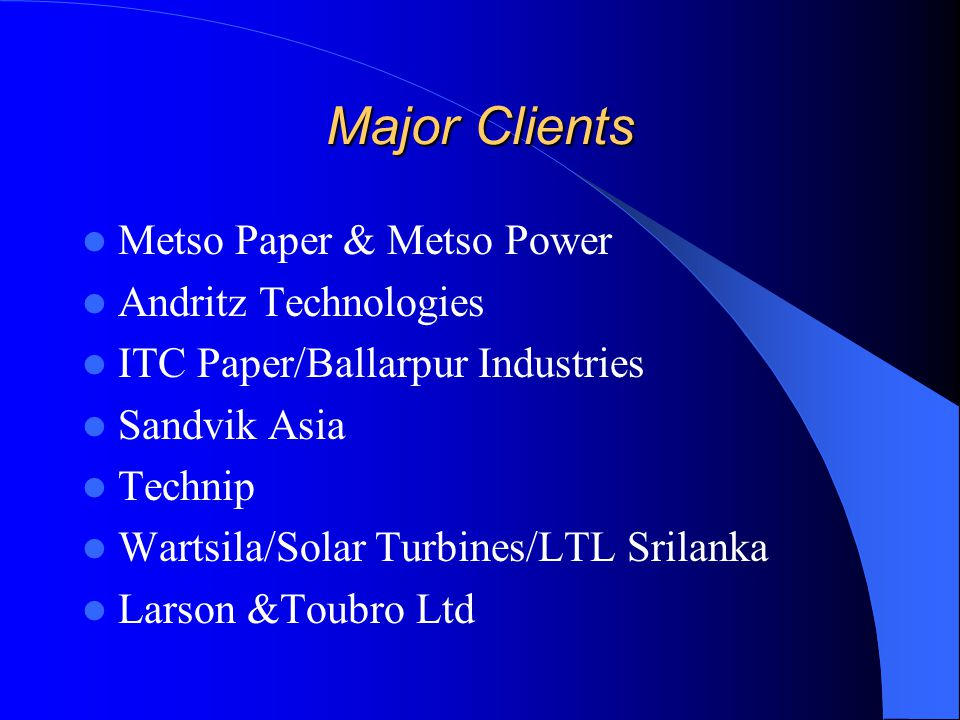 Major Clients Metso Paper & Metso Power Andritz Technologies