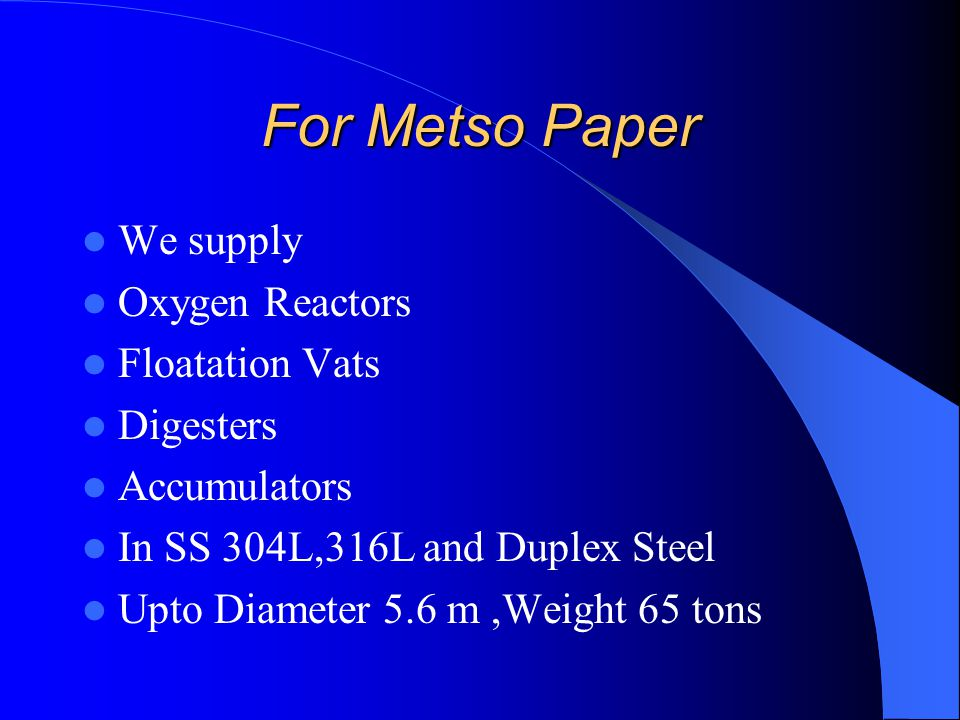 For Metso Paper We supply Oxygen Reactors Floatation Vats Digesters