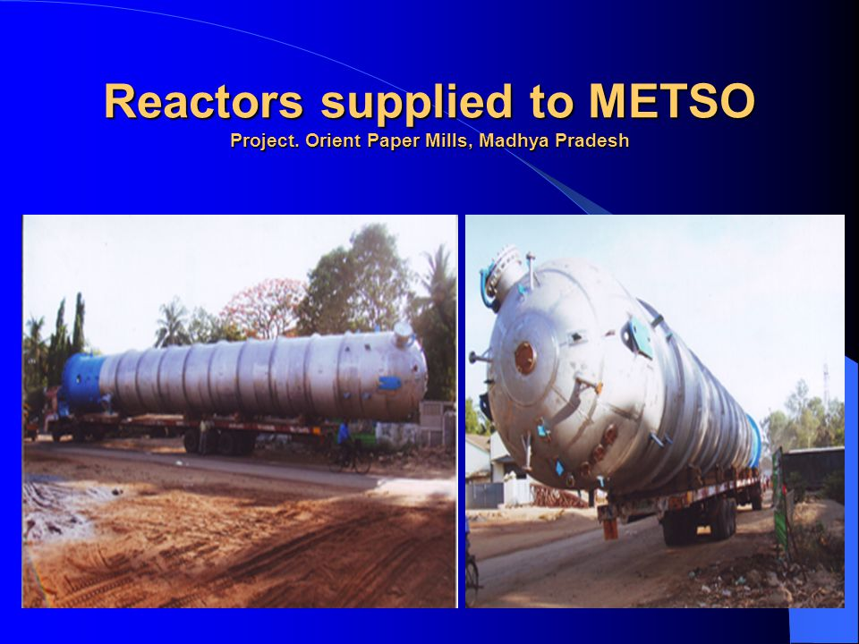 Reactors supplied to METSO Project. Orient Paper Mills, Madhya Pradesh