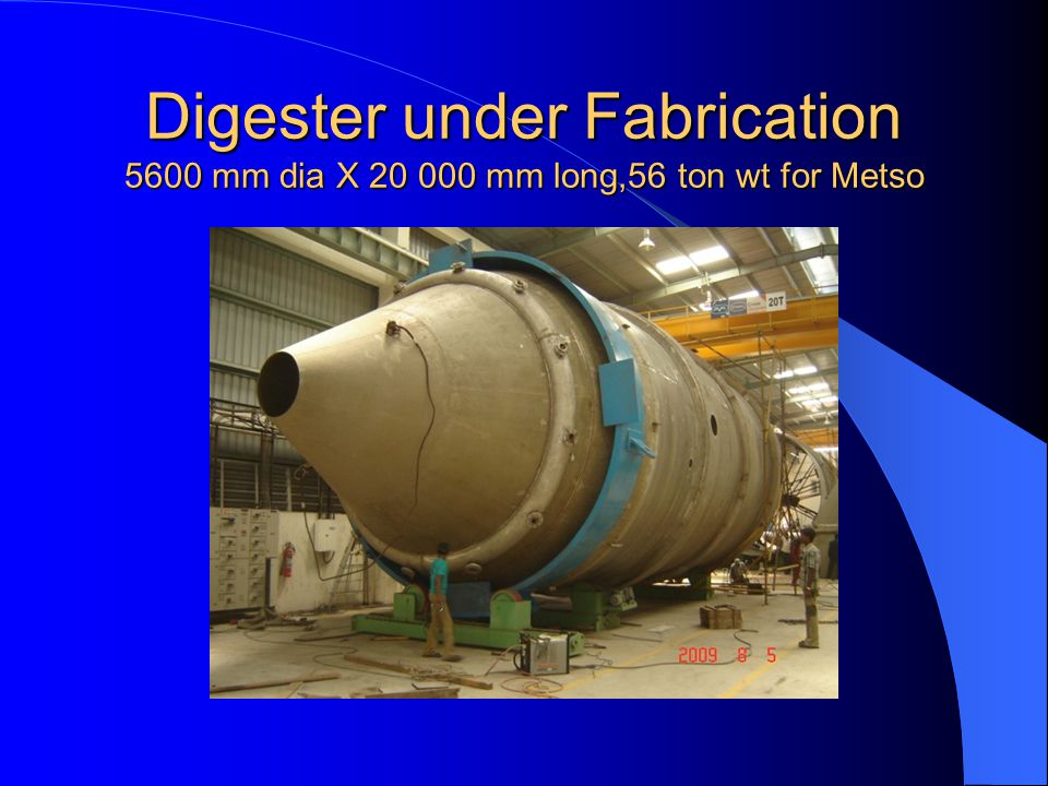 Digester under Fabrication 5600 mm dia X 20 000 mm long,56 ton wt for Metso