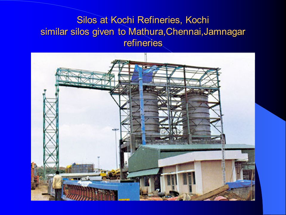 Silos at Kochi Refineries, Kochi similar silos given to Mathura,Chennai,Jamnagar refineries