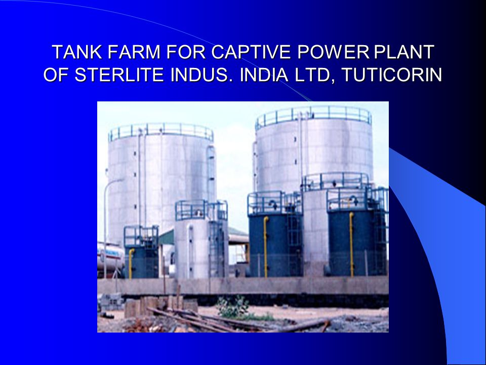 TANK FARM FOR CAPTIVE POWER PLANT OF STERLITE INDUS