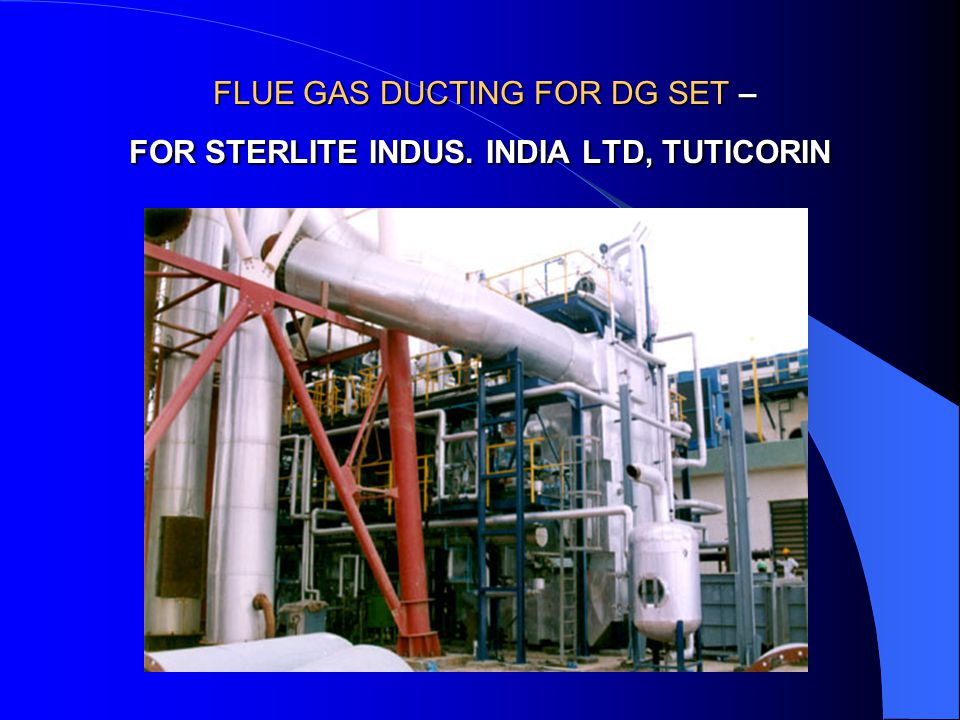 FLUE GAS DUCTING FOR DG SET – FOR STERLITE INDUS. INDIA LTD, TUTICORIN