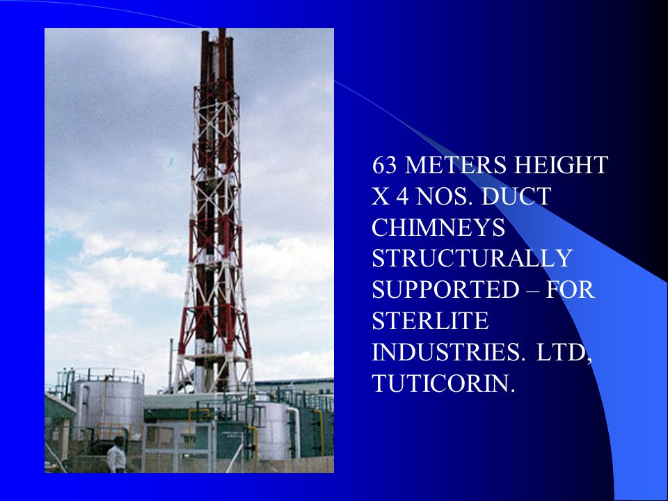 63 METERS HEIGHT X 4 NOS. DUCT CHIMNEYS STRUCTURALLY SUPPORTED – FOR STERLITE INDUSTRIES.