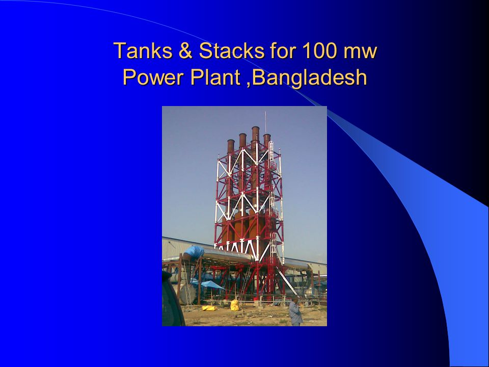Tanks & Stacks for 100 mw Power Plant ,Bangladesh