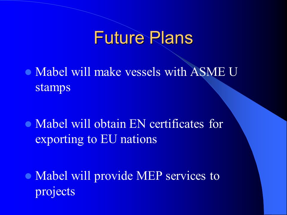 Future Plans Mabel will make vessels with ASME U stamps