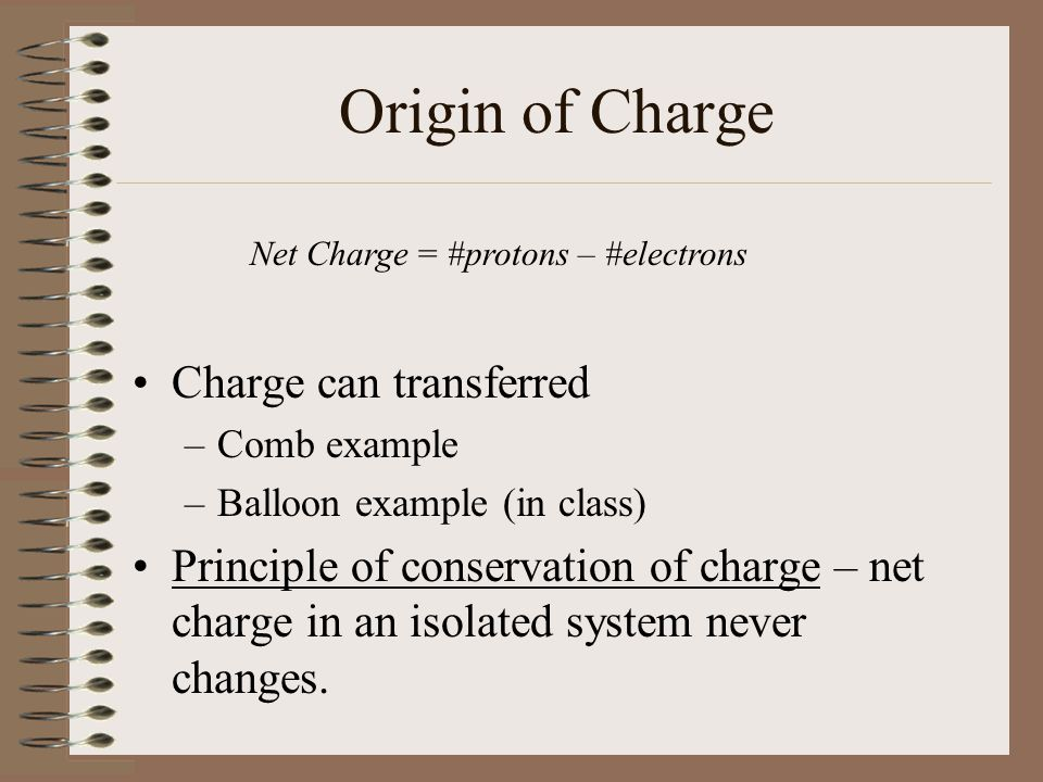 Origin of Charge Charge can transferred