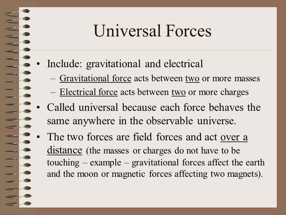 Universal Forces Include: gravitational and electrical