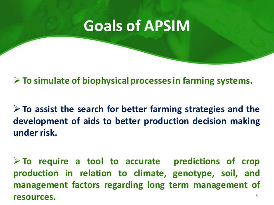 Goals of APSIM To simulate of biophysical processes in farming systems.