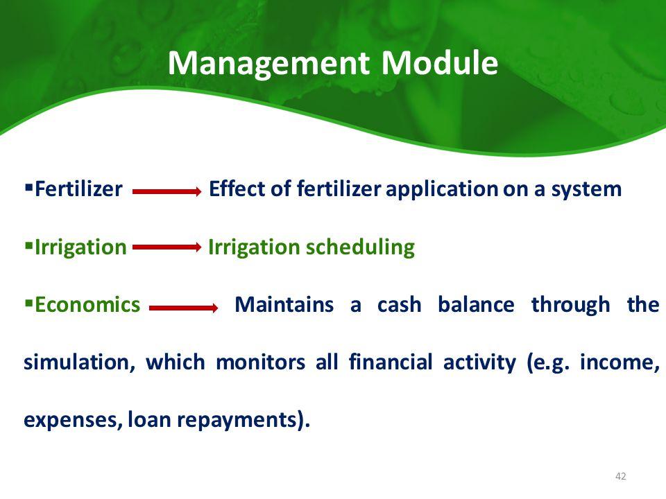Management Module Fertilizer Effect of fertilizer application on a system. Irrigation Irrigation scheduling.