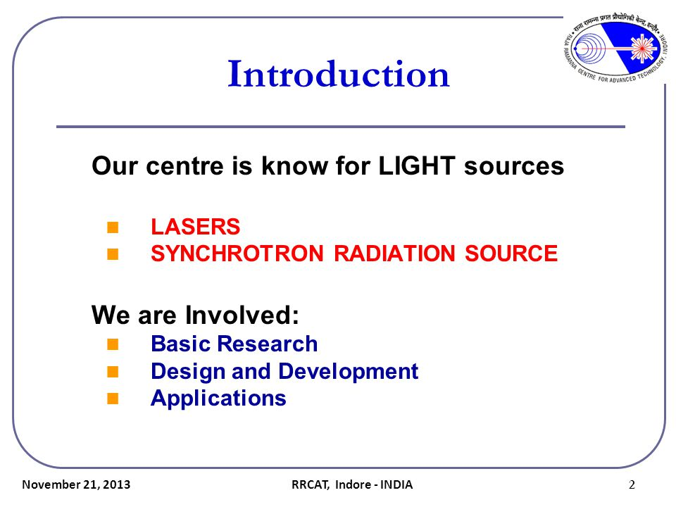 Introduction We are Involved: Our centre is know for LIGHT sources