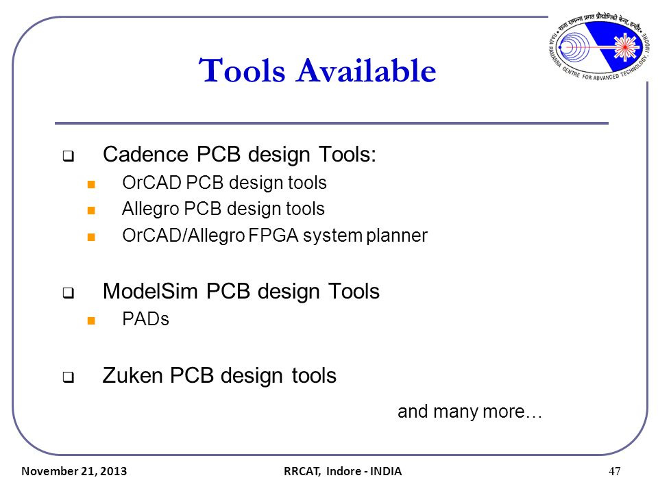 Tools Available and many more… Cadence PCB design Tools: