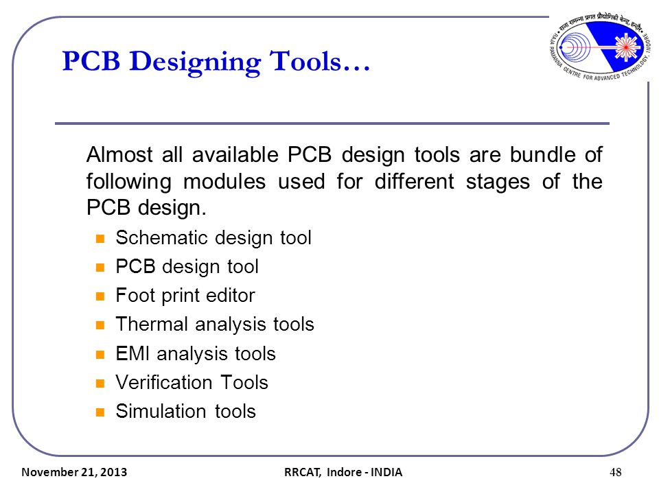 PCB Designing Tools… Almost all available PCB design tools are bundle of following modules used for different stages of the PCB design.