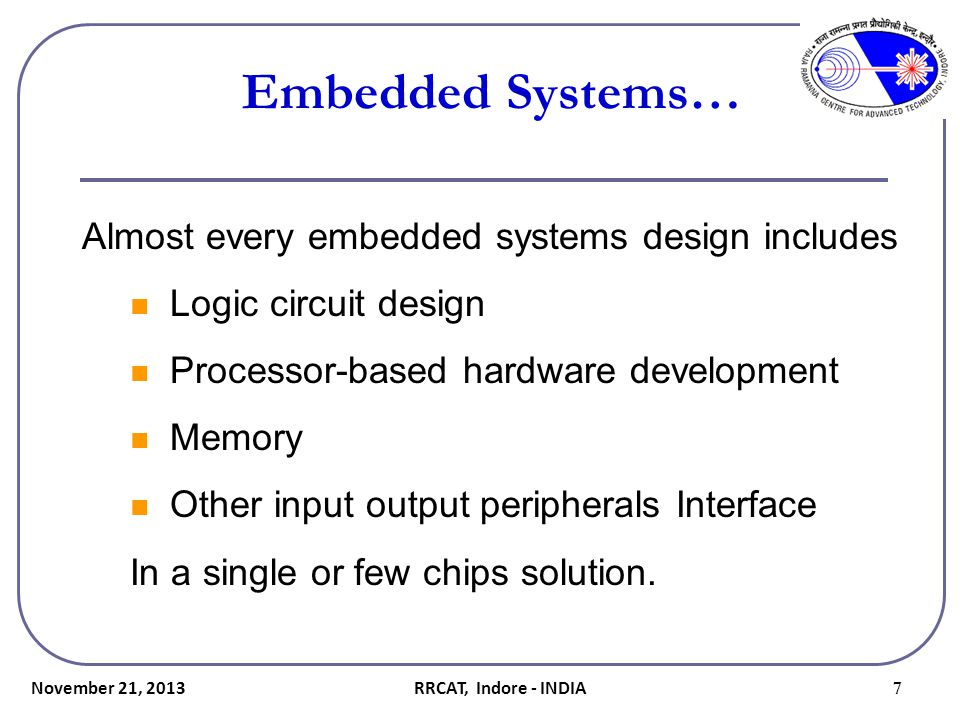 Embedded Systems… Almost every embedded systems design includes