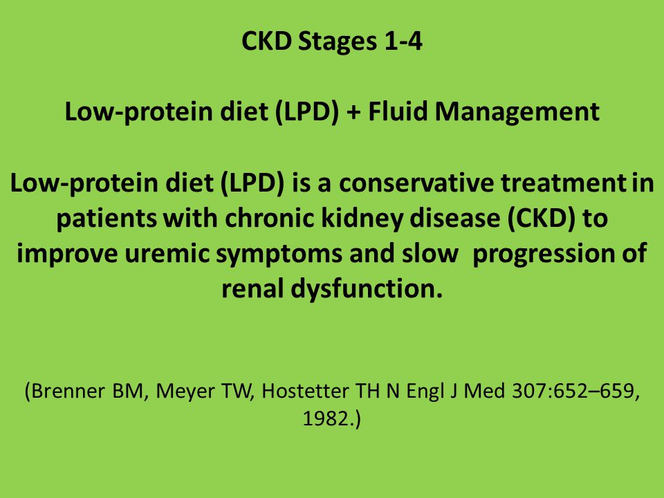 CKD Stages 1-4 Low-protein diet (LPD) + Fluid Management Low-protein diet (LPD) is a conservative treatment in patients with chronic kidney disease (CKD) to improve uremic symptoms and slow progression of renal dysfunction.