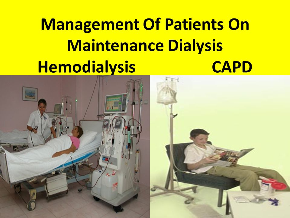 Management Of Patients On Maintenance Dialysis Hemodialysis CAPD