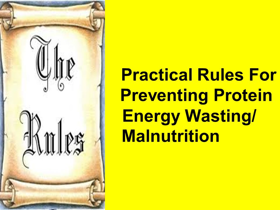Practical Rules For Preventing Protein En Energy Wasting/ Malnutrition