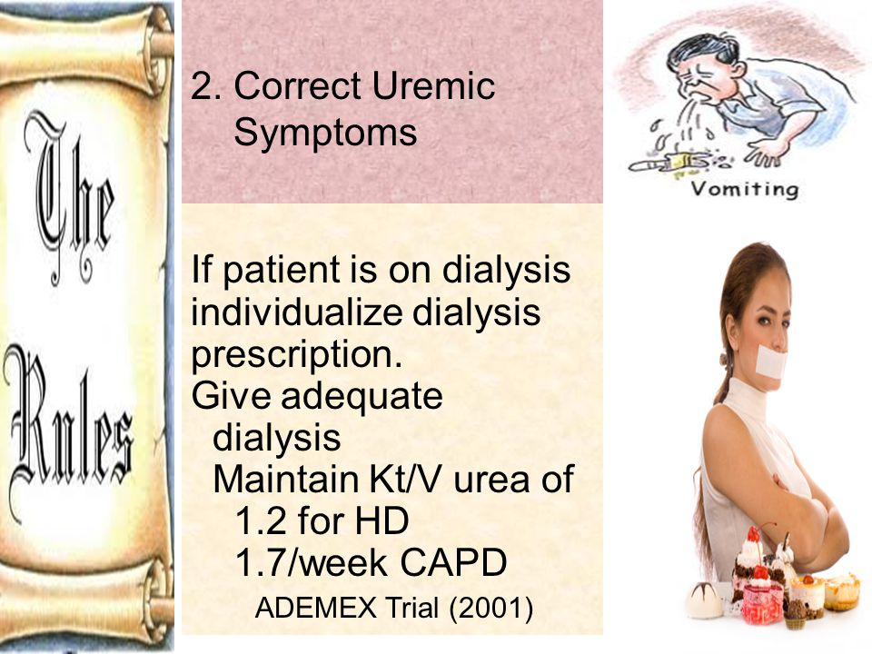 2. Correct Uremic Symptoms. If patient is on dialysis individualize dialysis prescription. Give adequate.