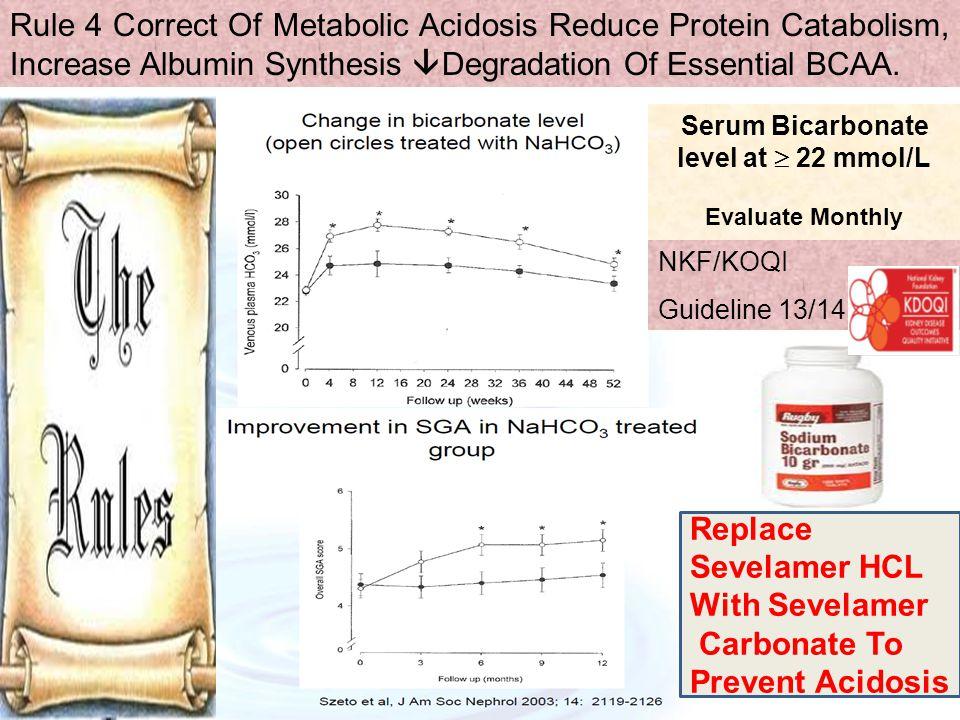 Serum Bicarbonate level at  22 mmol/L