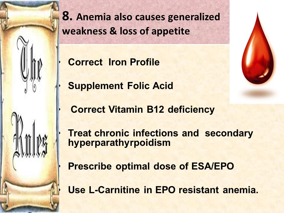 8. Anemia also causes generalized weakness & loss of appetite