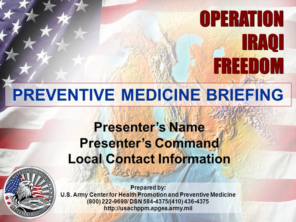 OPERATION IRAQI FREEDOM PREVENTIVE MEDICINE BRIEFING Presenter's Name
