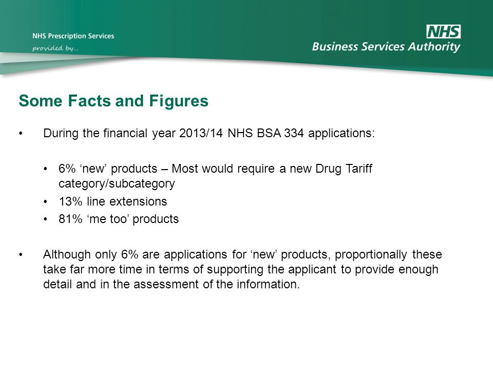 Some Facts and Figures During the financial year 2013/14 NHS BSA 334 applications: