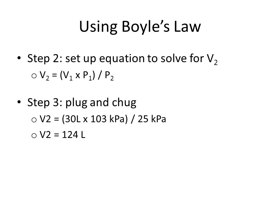 Using Boyle's Law Step 2: set up equation to solve for V2