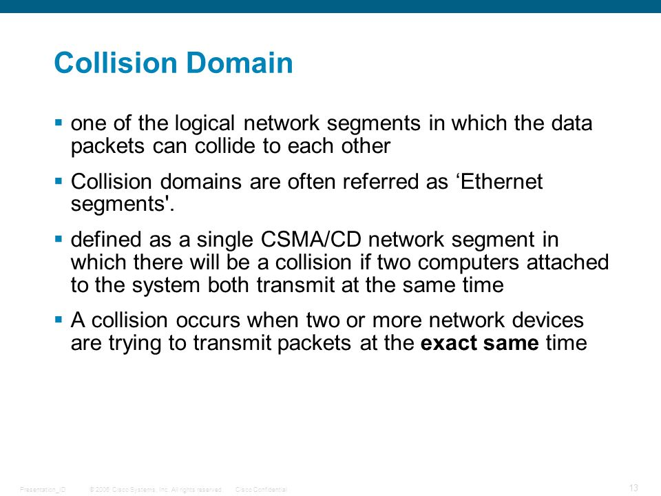 Collision Domain one of the logical network segments in which the data packets can collide to each other.