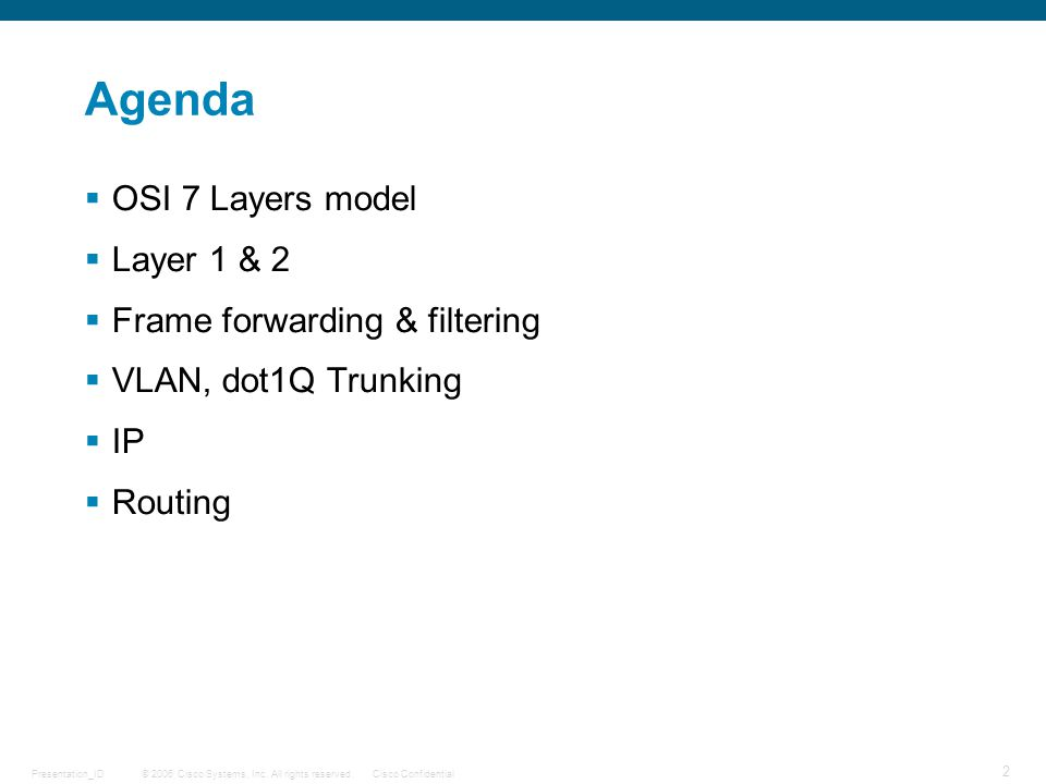 Agenda OSI 7 Layers model Layer 1 & 2 Frame forwarding & filtering