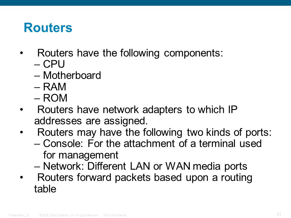 Routers Routers have the following components: – CPU – Motherboard