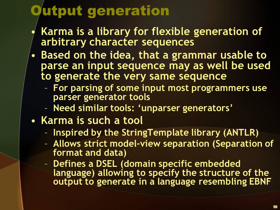 Output generation Karma is a library for flexible generation of arbitrary character sequences.