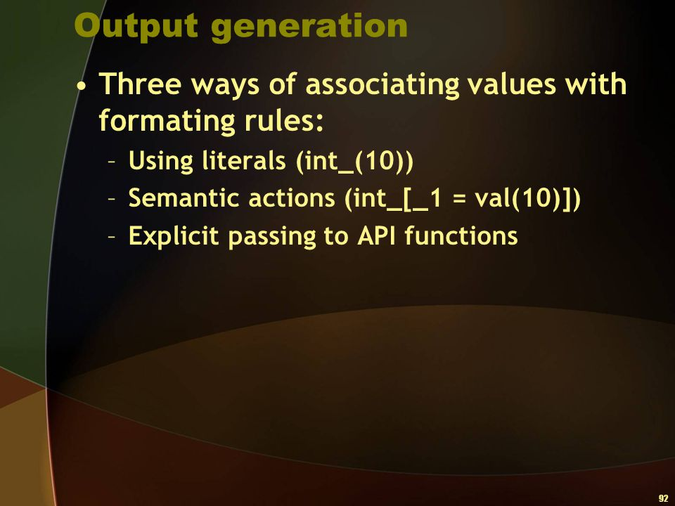 Output generation Three ways of associating values with formating rules: Using literals (int_(10))