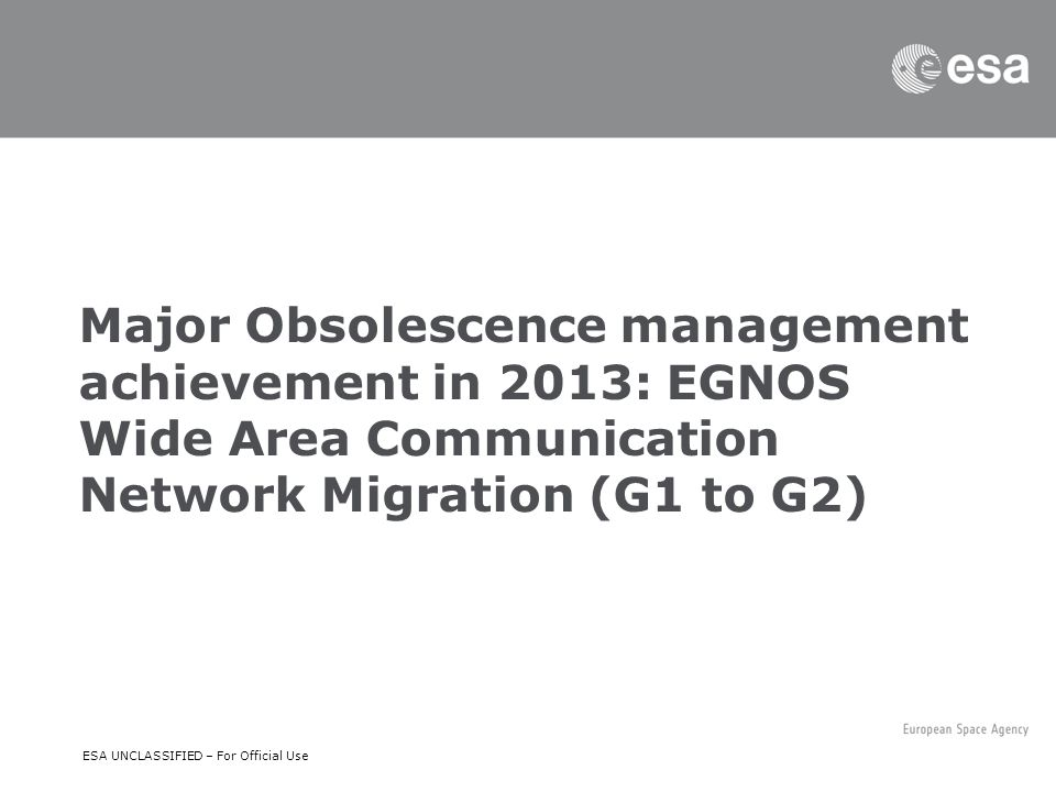 Major Obsolescence management achievement in 2013: EGNOS Wide Area Communication Network Migration (G1 to G2)