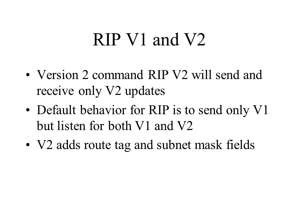 RIP V1 and V2 Version 2 command RIP V2 will send and receive only V2 updates.