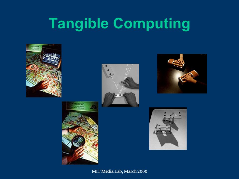 Tangible Computing MIT Media Lab, March 2000