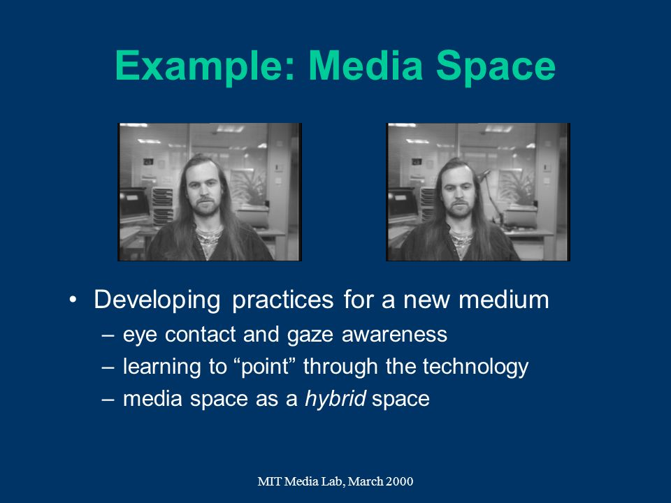 Example: Media Space Developing practices for a new medium